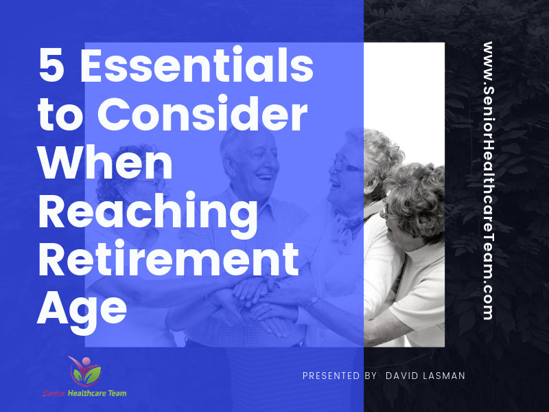 5 Essentials to Consider When Reaching Retirement Age