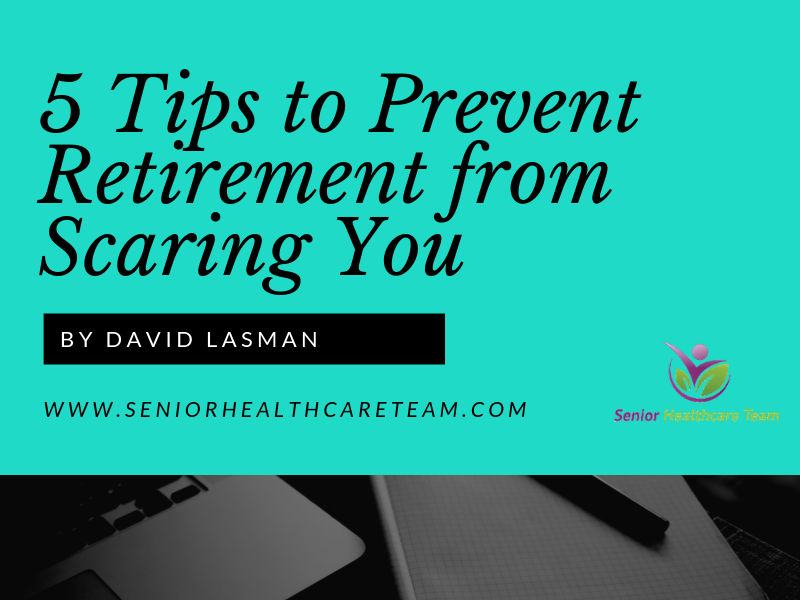 5 Tips to Prevent Retirement from Scaring You