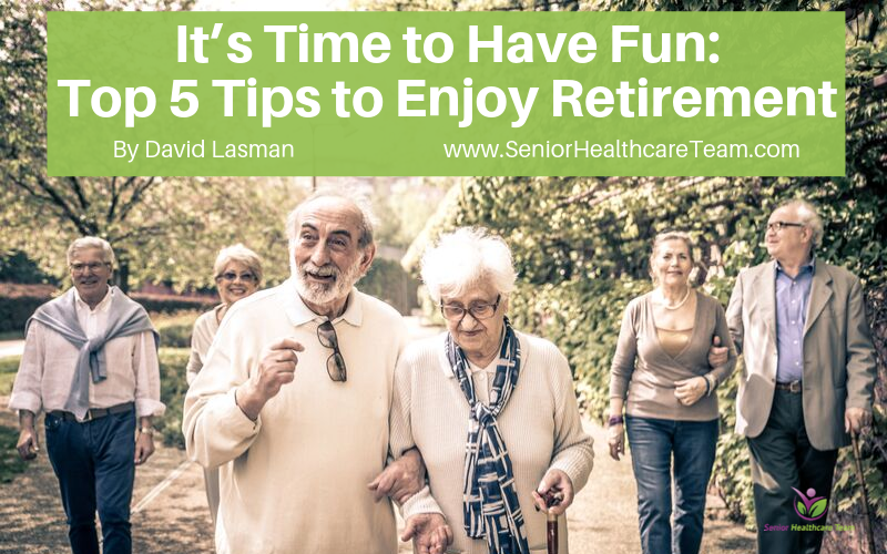 It's Time to Have Fun: Top 5 Tips to Enjoy Retirement