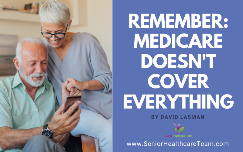 Remember Medicare Doesn't Cover Everything